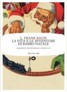 La vita e le avventure di Babbo Natale di L. Frank Baum (editore: Mattioli 1885)